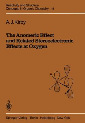 Anomeric Effect and Related Stereoelectronic Effects at Oxygen by A. J. Kirby