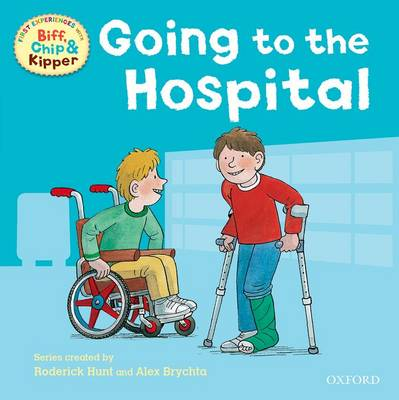 Oxford Reading Tree: Read With Biff, Chip & Kipper First Experiences Going to the Hospital by Roderick Hunt