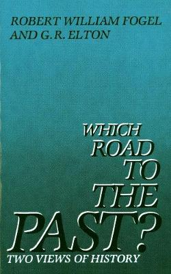 Which Road to the Past? by Robert William Fogel