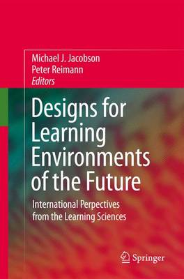 Designs for Learning Environments of the Future by Michael Jacobson