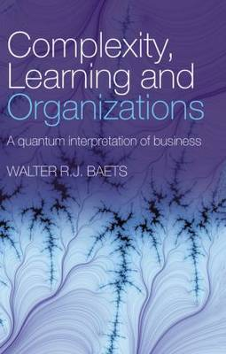 Complexity, Learning and Organizations by Walter R. J. Baets