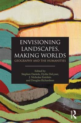 Envisioning Landscapes, Making Worlds by Stephen Daniels