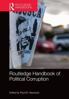 Routledge Handbook of Political Corruption by Paul M. Heywood