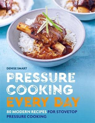 Pressure Cooking Every Day: 80 modern recipes for stovetop pressure cooking by Denise Smart