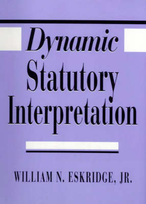 Dynamic Statutory Interpretation by William N. Eskridge
