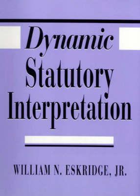Dynamic Statutory Interpretation by William N. Eskridge