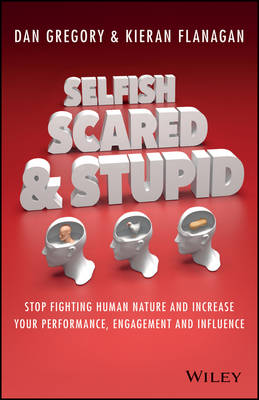 Selfish, Scared and Stupid by Kieran Flanagan