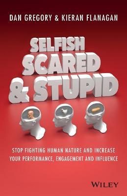 Selfish, Scared and Stupid by Kieran Flanagan