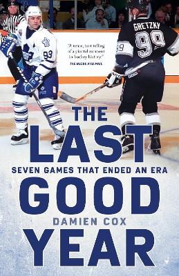The Last Good Year: Seven Games That Ended an Era by Damien Cox