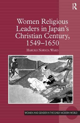 Women Religious Leaders in Japan's Christian Century, 1549-1650 by Haruko Nawata Ward
