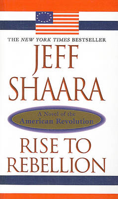 Rise to Rebellion by Jeff Shaara