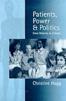 Patients, Power and Politics by Christine Hogg