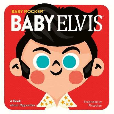 Baby Elvis: A Book about Opposites by Running Press