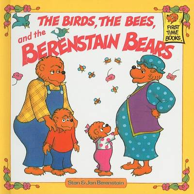 Birds, the Bees, and the Berenstain Bears by Stan Berenstain