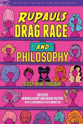 RuPaul's Drag Race and Philosophy: Sissy That Thought by Hendrik Kempt