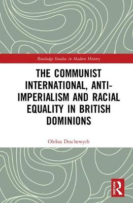 Communist International, Anti-Imperialism and Racial Equality in British Dominions book