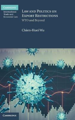 Law and Politics on Export Restrictions: WTO and Beyond by Chien-Huei Wu