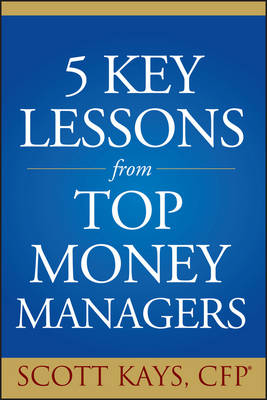 Five Key Lessons from Top Money Managers by Scott Kays