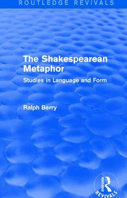 : The Shakespearean Metaphor (1990): Studies in Language and Form by Ralph Berry