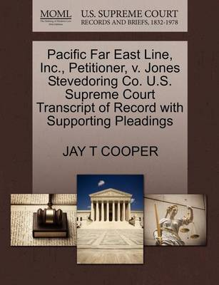 Pacific Far East Line, Inc., Petitioner, V. Jones Stevedoring Co. U.S. Supreme Court Transcript of Record with Supporting Pleadings by Jay T Cooper