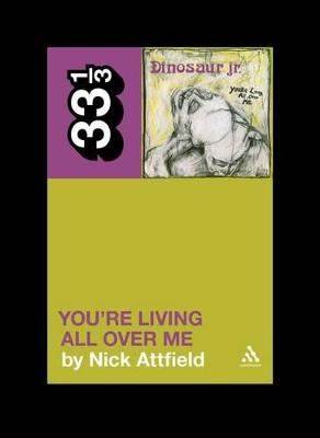 Dinosaur Jr.'s You're Living All Over Me by Nick Attfield