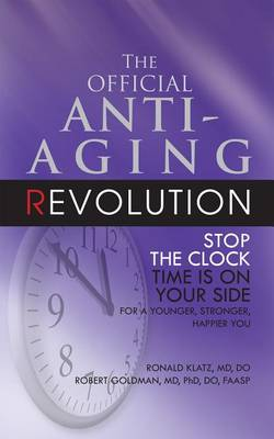 The Official Anti-Aging Revolution, Fourth Ed. by Dr Ronald Klatz