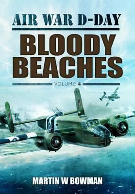 Air War D-Day: Bloody Beaches by Martin Bowman
