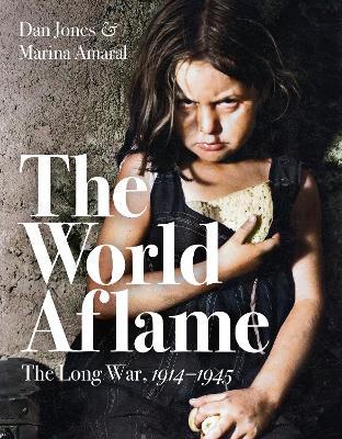 The World Aflame: The Long War, 1914-1945 by Dan Jones