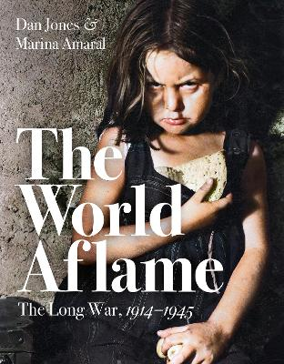 The World Aflame: The Long War, 1914-1945 by Dan Jones