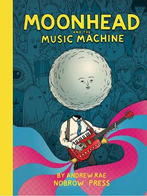 Moonhead and The Music Machine by Andrew Rae