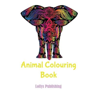 Animal colouring book: Mindfulness and Inspiring Animal Colouring Book by Lollys Publishing