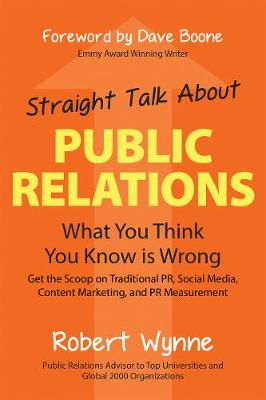 Straight Talk About Public Relations by Robert Wynne