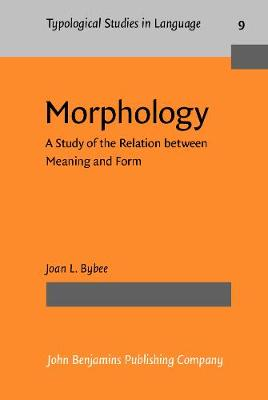 Morphology: A Study of the Relation between Meaning and Form by Joan L. Bybee
