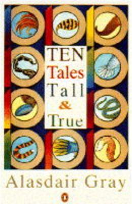 Ten Tales Tall and True by Alasdair Gray