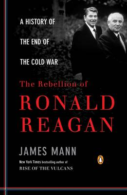 Rebellion of Ronald Reagan by James Mann