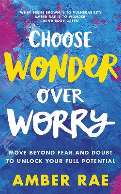 Choose Wonder Over Worry by Amber Rae