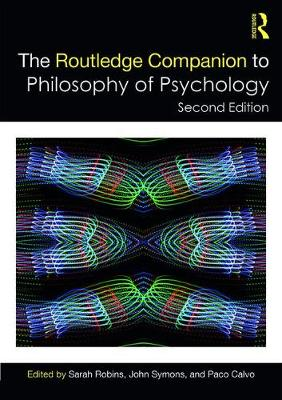 The Routledge Companion to Philosophy of Psychology by Sarah Robins