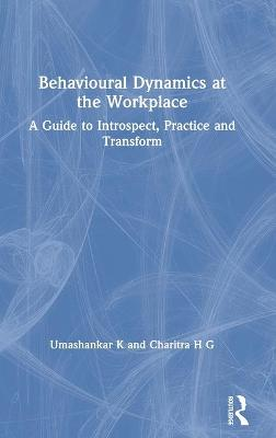Behavioural Dynamics at the Workplace: A Guide to Introspect, Practice and Transform book