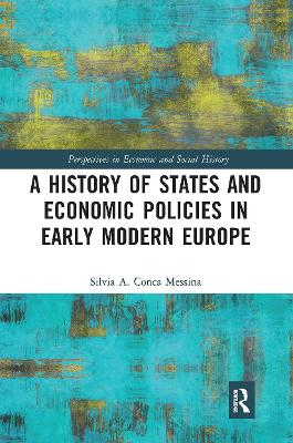 A History of States and Economic Policies in Early Modern Europe by Silvia A. Conca Messina