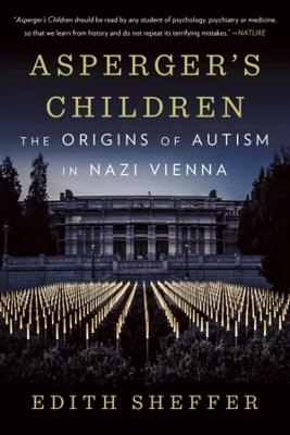 Asperger's Children: The Origins of Autism in Nazi Vienna by Edith Sheffer