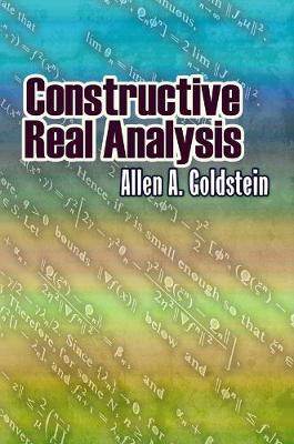 Constructive Real Analysis by Allen Goldstein