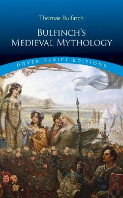 Bulfinch's Medieval Mythology by Thomas Bulfinch
