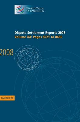 Dispute Settlement Reports 2008: Volume 20, Pages 8221-8666 by World Trade Organization