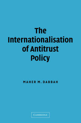Internationalisation of Antitrust Policy by Maher M. Dabbah