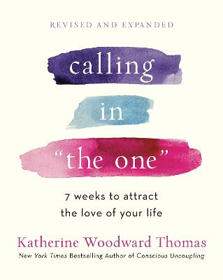 Calling in The One Revised and Updated: 7 Weeks to Attract the Love of Your Life by Katherine Woodward Thomas