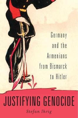 Justifying Genocide by Stefan Ihrig