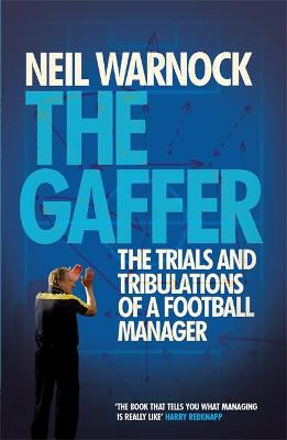 Gaffer: The Trials and Tribulations of a Football Manager by Neil Warnock