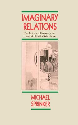 Imaginary Relations: Aesthetics and Ideology in the Theory of Historical Materialism by Michael Sprinker