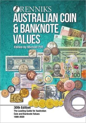 Renniks Australian Coin & Banknote Values 30th Edition: The Leading Guide for Australian Coin and Banknote Values. 1800-2020 by Michael T Pitt