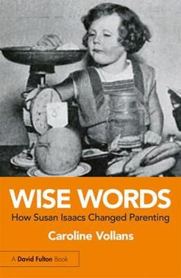 Wise Words: How Susan Isaacs Changed Parenting by Caroline Vollans